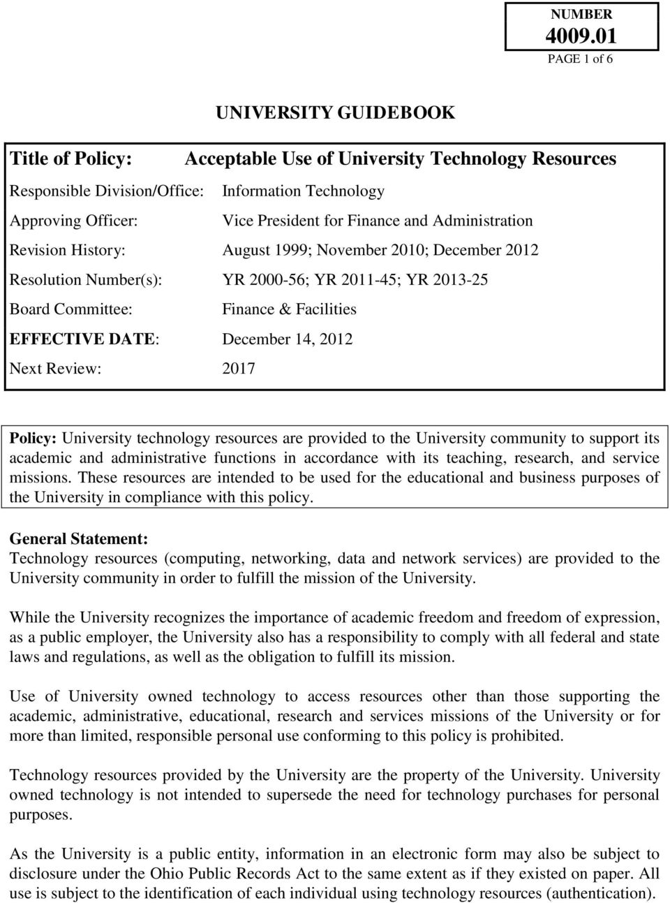 14, 2012 Next Review: 2017 Policy: University technology resources are provided to the University community to support its academic and administrative functions in accordance with its teaching,
