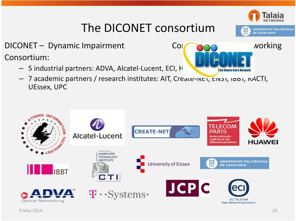 Alcatel Lucent, ECI, Huawei, T Systems 7 academic partners /