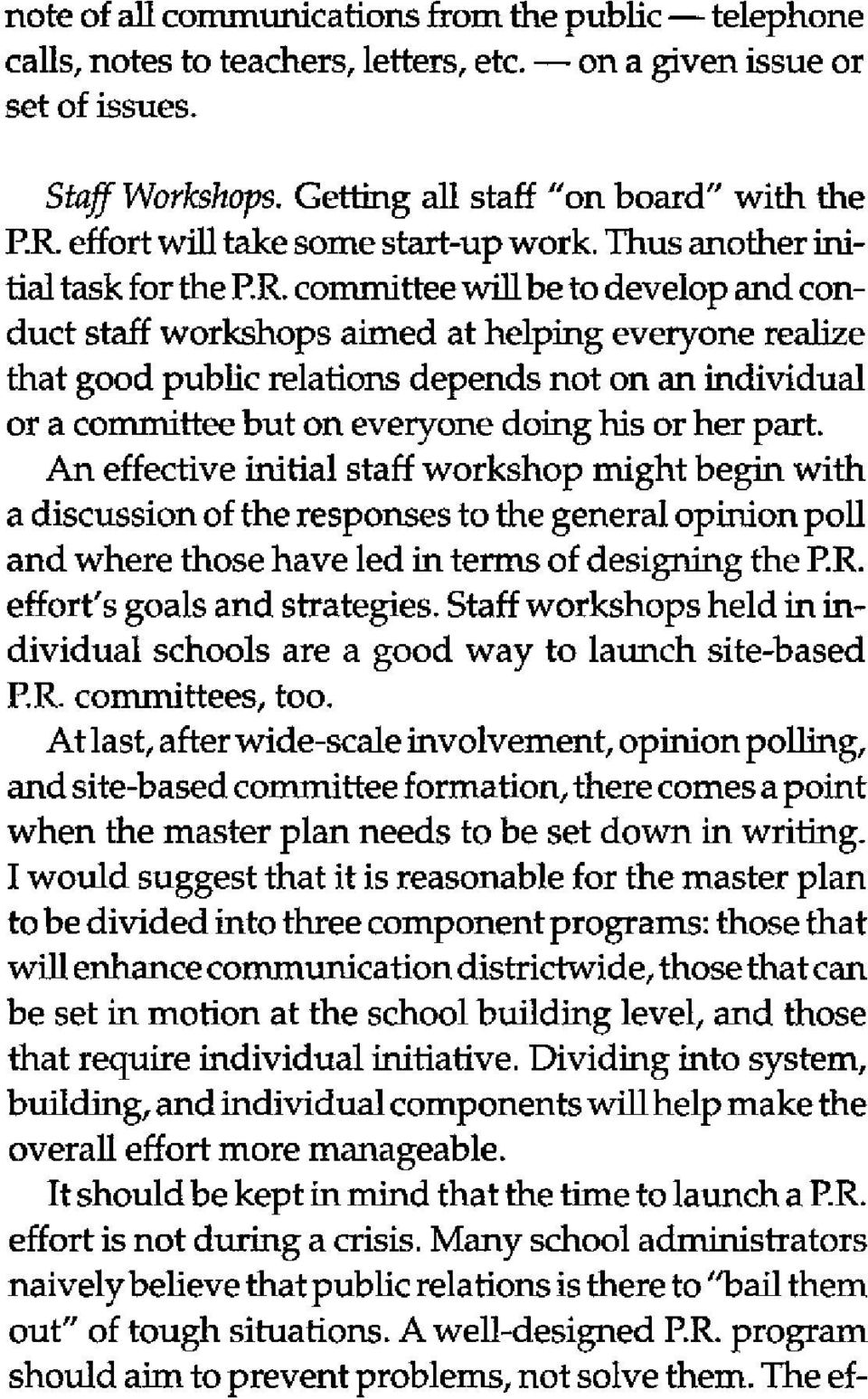 committee will be to develop and conduct staff workshops aimed at helping everyone realize that good public relations depends not on an individual or a committee but on everyone doing his or her part.