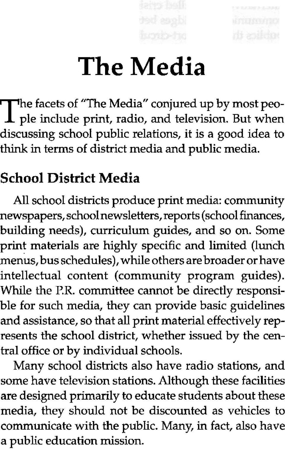 School District Media All school districts produce print media: community newspapers, schoolnewsletters,reports (school finances, building needs), curriculum guides, and so on.