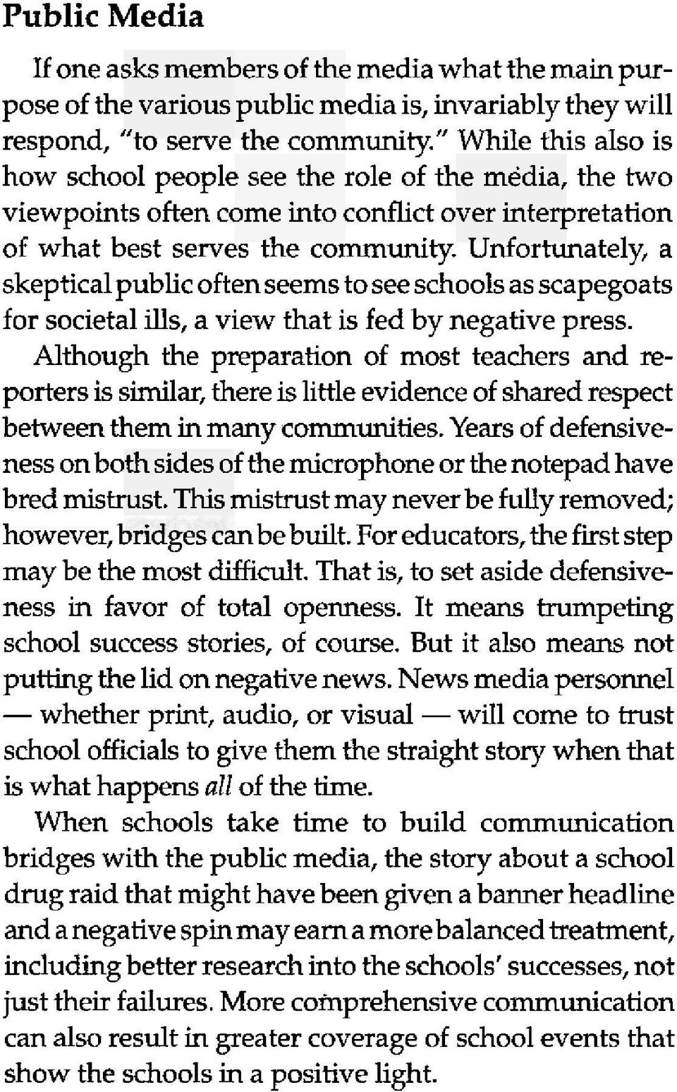 untortunately, a skeptical public often seems to see schools as scapegoats for societal ills, a view that is fed by negative press.