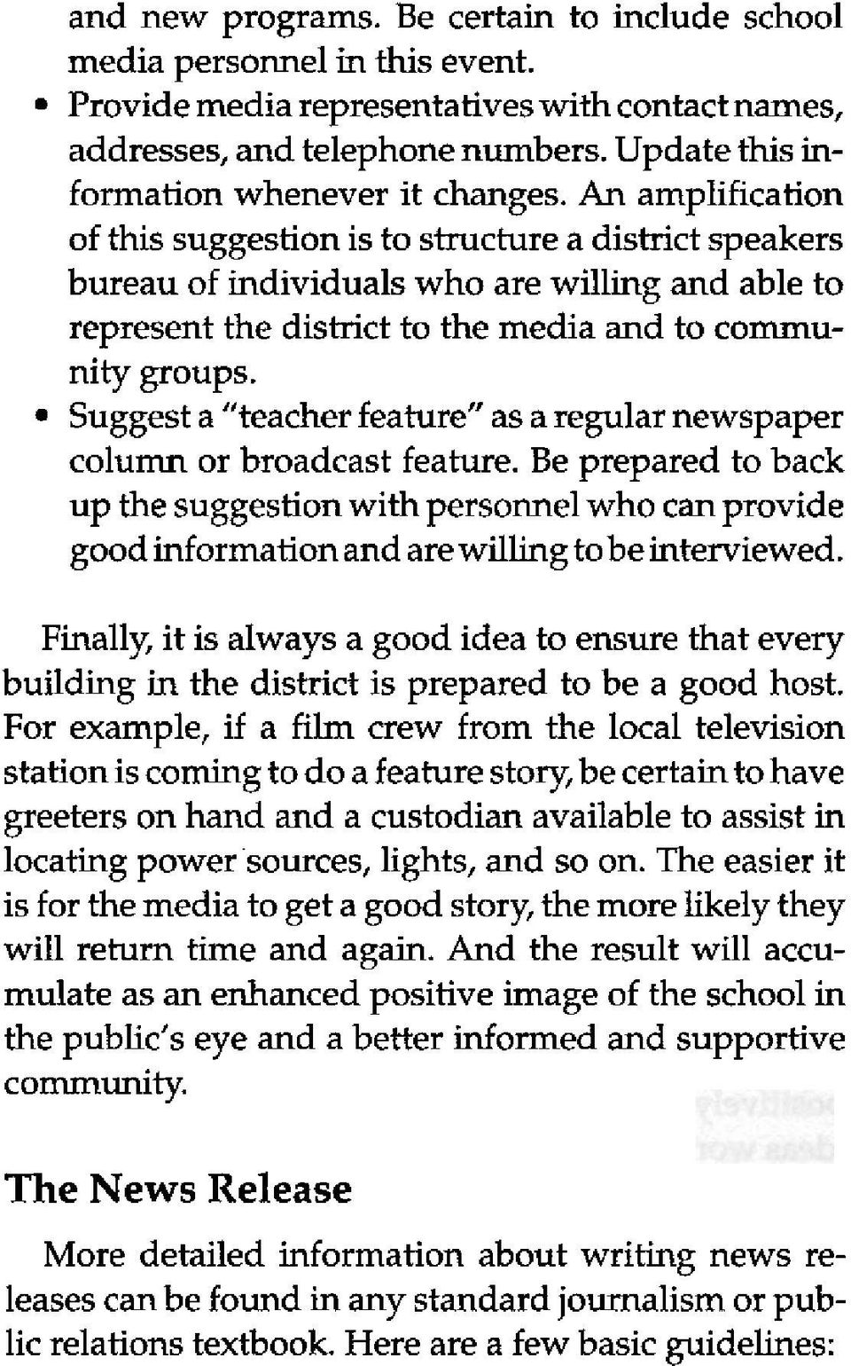 An amplification of this suggestion is to structure a district speakers bureau of individuals who are willing and able to represent the district to the media and to community groups.