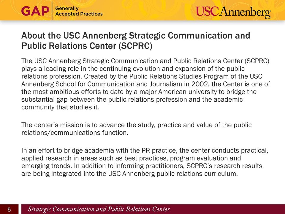 Created by the Public Relations Studies Program of the USC Annenberg School for Communication and Journalism in 2002, the Center is one of the most ambitious efforts to date by a major American