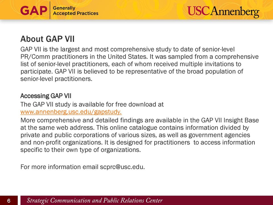 GAP VII is believed to be representative of the broad population of senior-level practitioners. Accessing GAP VII The GAP VII study is available for free download at www.annenberg.usc.edu/gapstudy.
