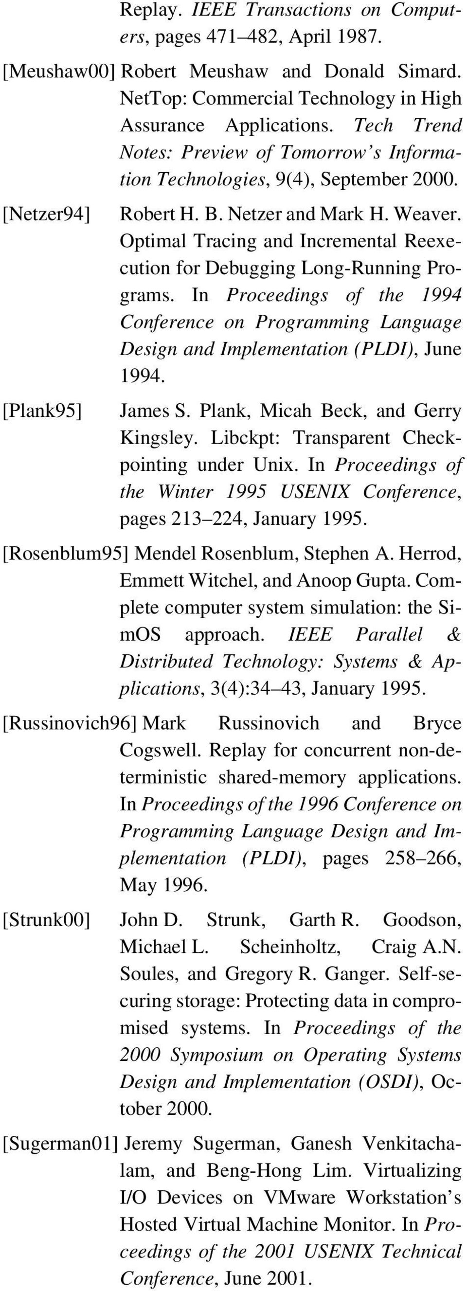 Optimal Tracing and Incremental Reexecution for Debugging Long-Running Programs. In Proceedings of the 1994 Conference on Programming Language Design and Implementation (PLDI), June 1994. James S.
