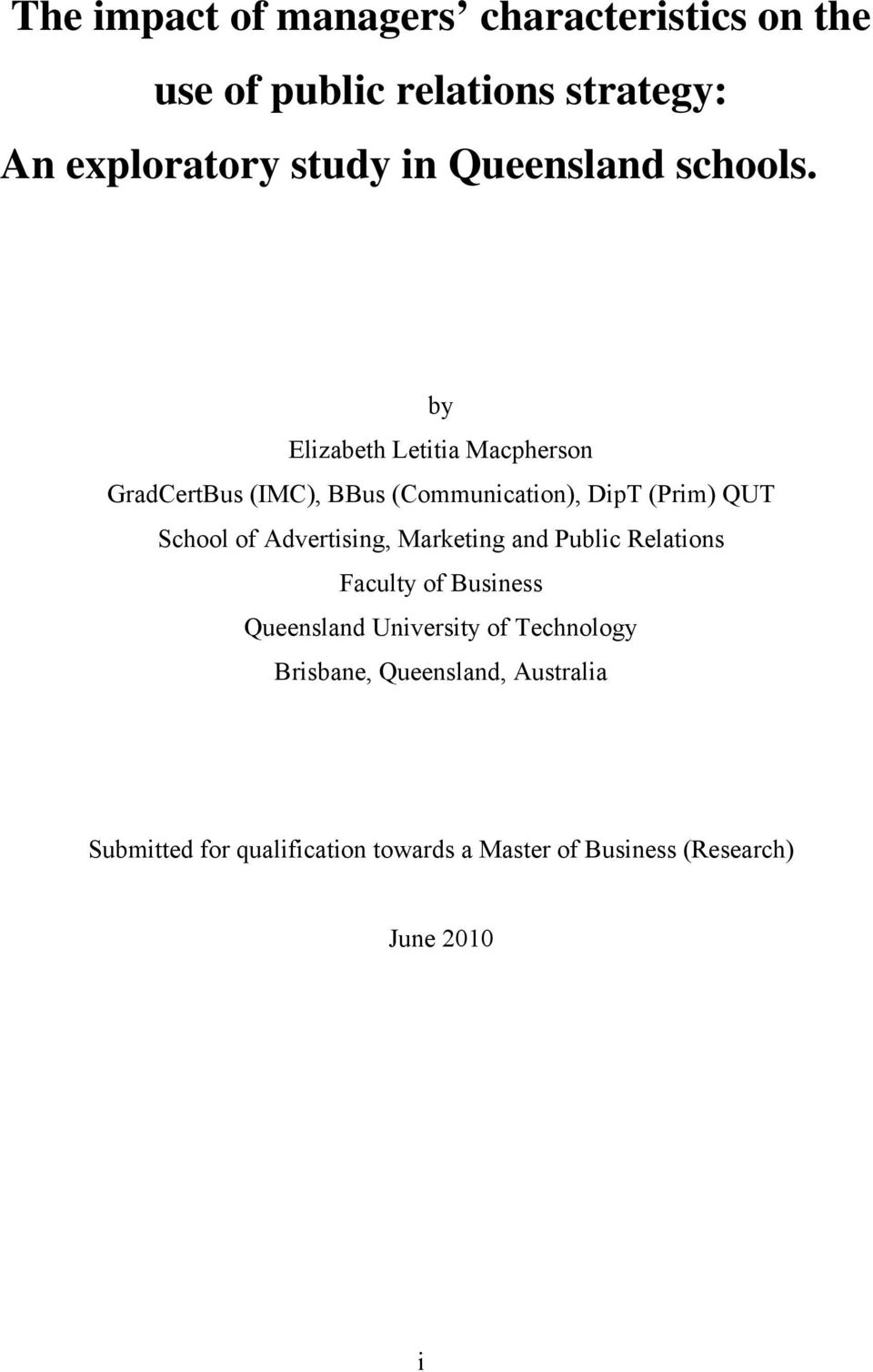 by Elizabeth Letitia Macpherson GradCertBus (IMC), BBus (Communication), DipT (Prim) QUT School of