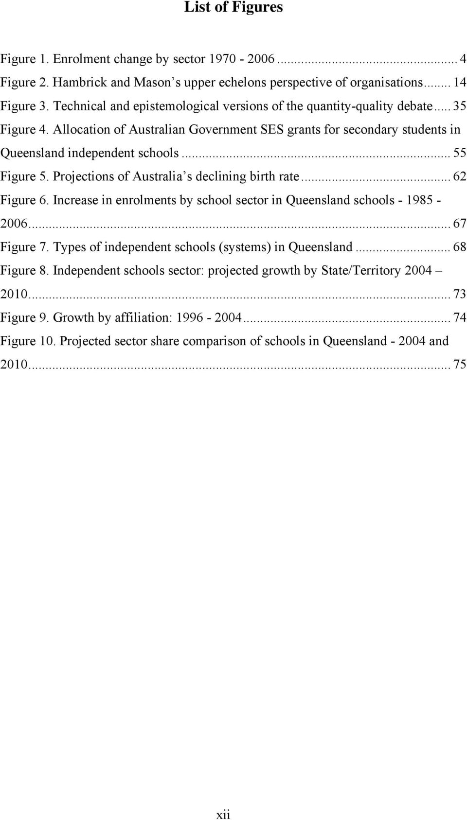 .. 55 Figure 5. Projections of Australia s declining birth rate... 62 Figure 6. Increase in enrolments by school sector in Queensland schools - 1985-2006... 67 Figure 7.