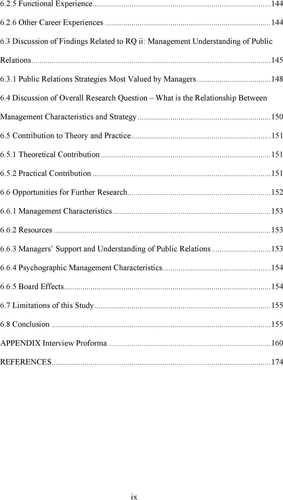 .. 151 6.5.2 Practical Contribution... 151 6.6 Opportunities for Further Research... 152 6.6.1 Management Characteristics... 153 6.6.2 Resources... 153 6.6.3 Managers Support and Understanding of Public Relations.