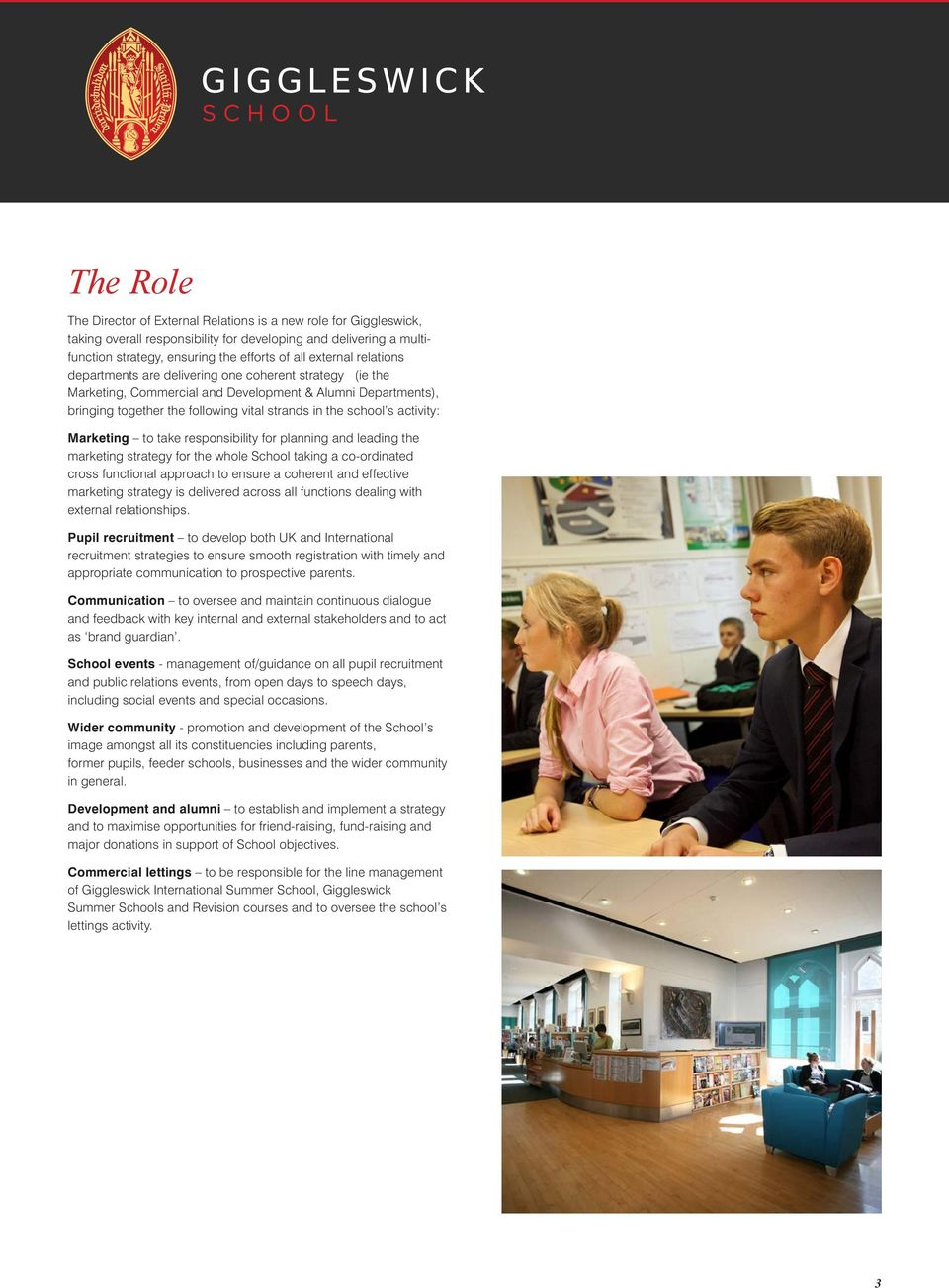 Marketing to take responsibility for planning and leading the marketing strategy for the whole School taking a co-ordinated cross functional approach to ensure a coherent and effective marketing