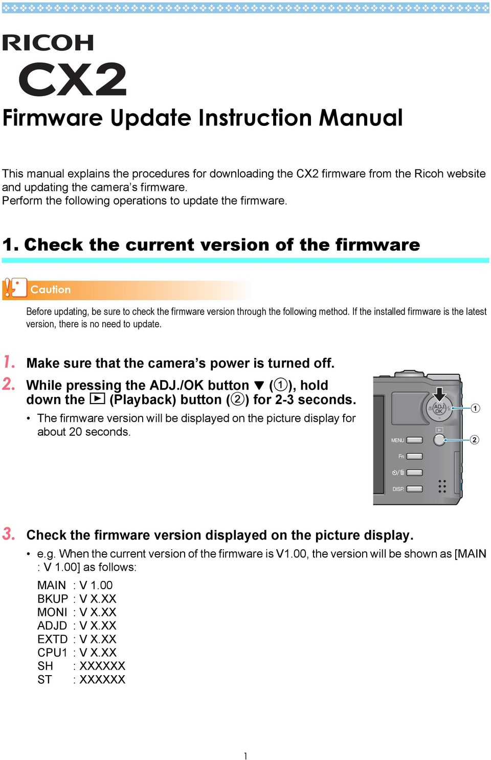 If the installed firmware is the latest version, there is no need to update. 1. Make sure that the camera s power is turned off. 2. While pressing the ADJ.
