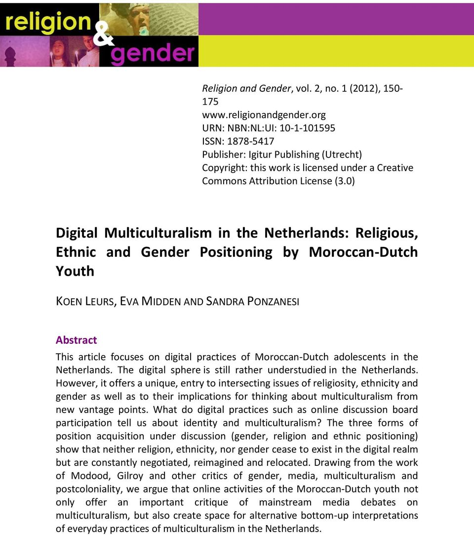 0) Digital Multiculturalism in the Netherlands: Religious, Ethnic and Gender Positioning by Moroccan-Dutch Youth KOEN LEURS, EVA MIDDEN AND SANDRA PONZANESI Abstract This article focuses on digital