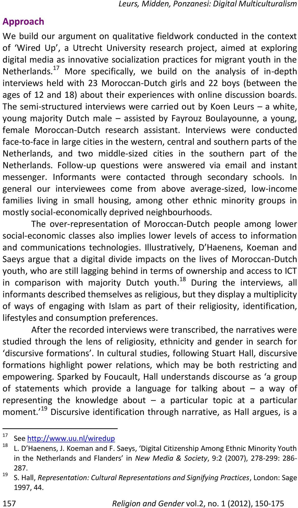 17 More specifically, we build on the analysis of in-depth interviews held with 23 Moroccan-Dutch girls and 22 boys (between the ages of 12 and 18) about their experiences with online discussion