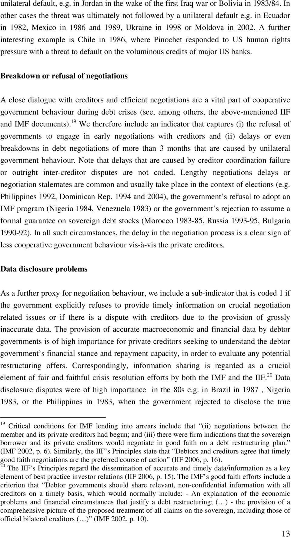 Breakdown or refusal of negotiations A close dialogue with creditors and efficient negotiations are a vital part of cooperative government behaviour during debt crises (see, among others, the