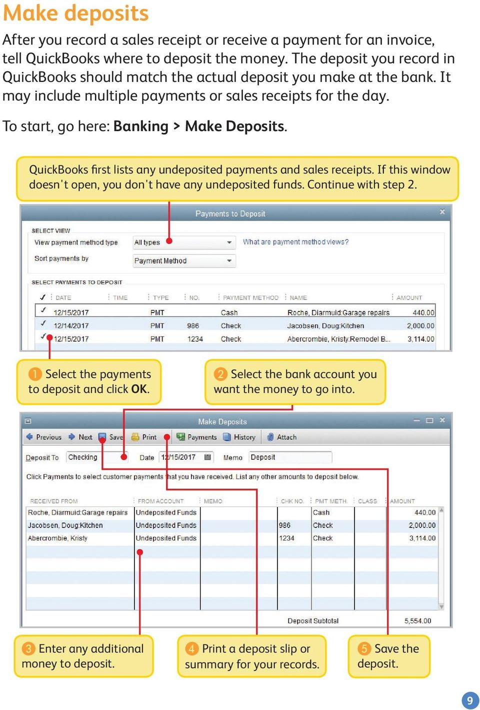 To start, go here: Banking > Make Deposits. QuickBooks first lists any undeposited payments and sales receipts.