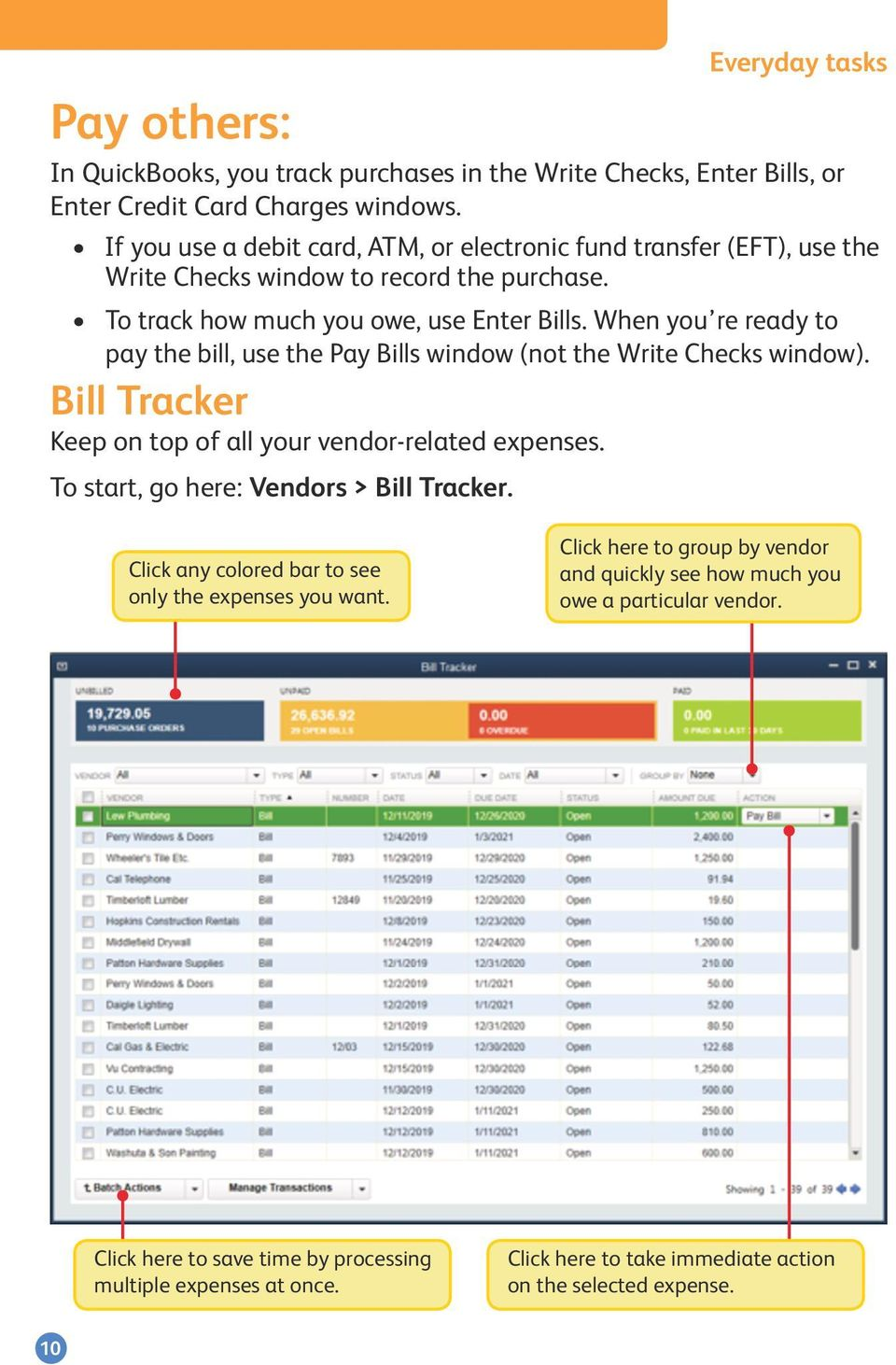 When you re ready to pay the bill, use the Pay Bills window (not the Write Checks window). Bill Tracker Keep on top of all your vendor-related expenses.