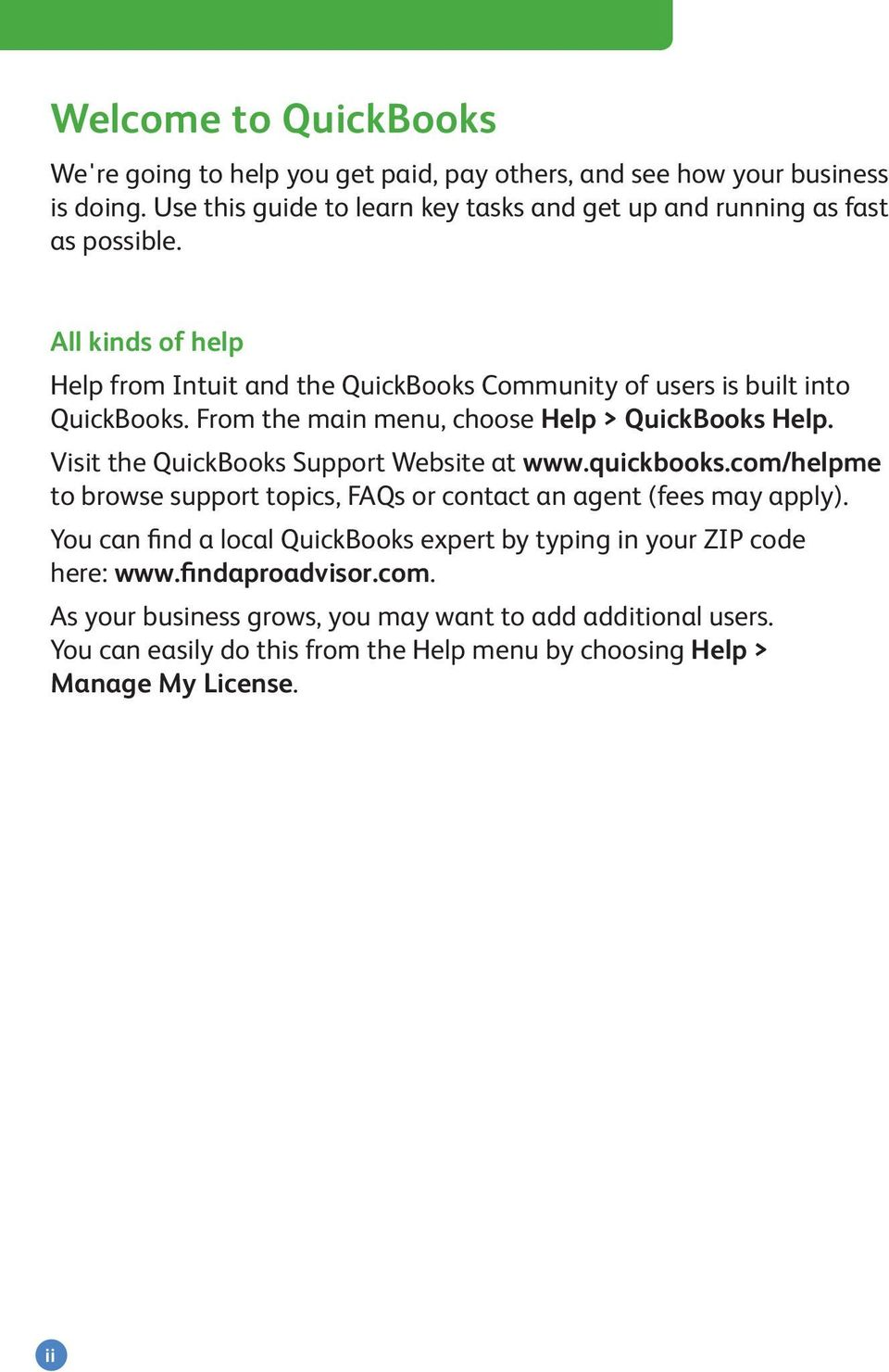 From the main menu, choose Help > QuickBooks Help. Visit the QuickBooks Support Website at www.quickbooks.