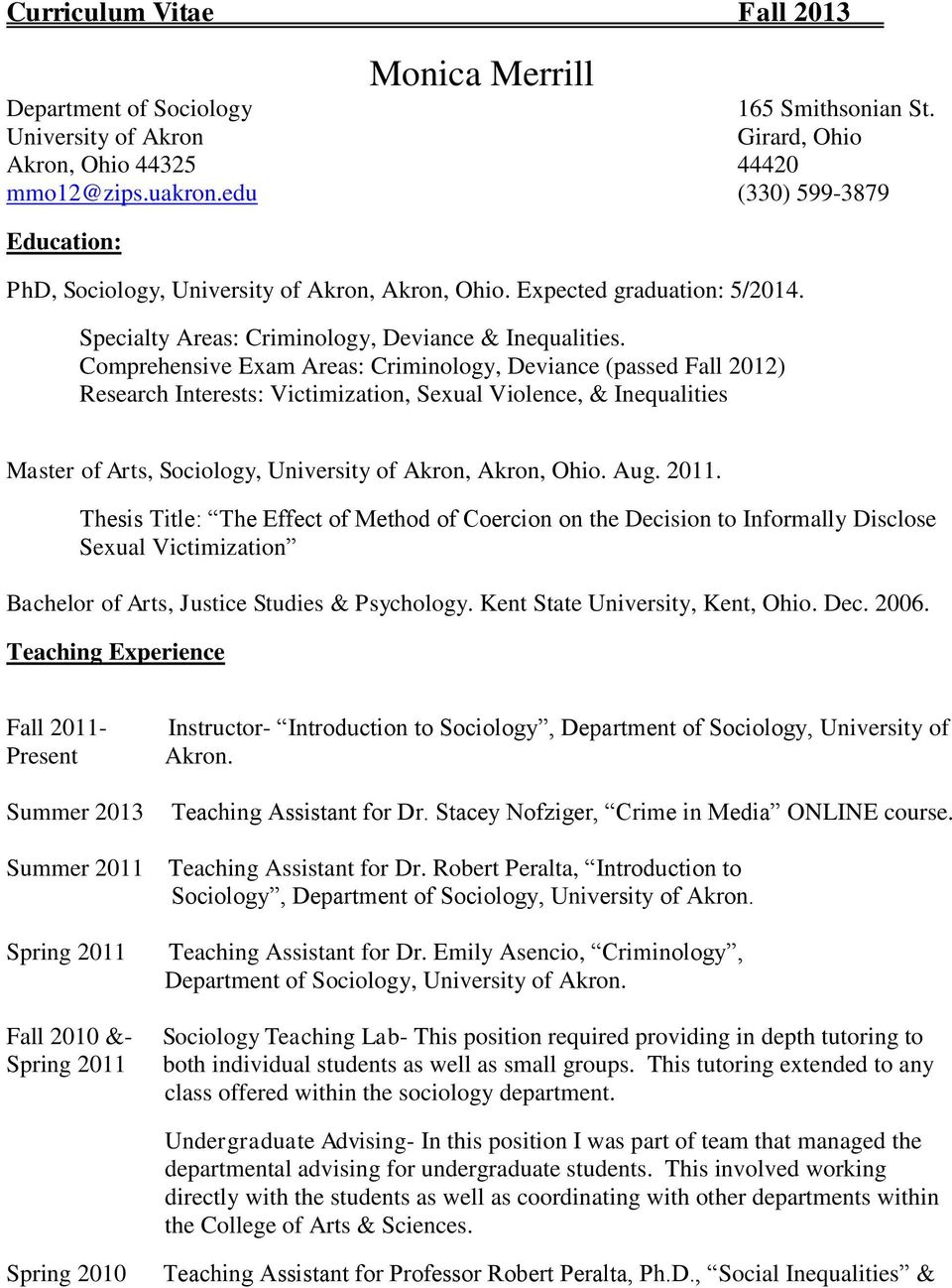 Comprehensive Exam Areas: Criminology, Deviance (passed Fall 2012) Research Interests: Victimization, Sexual Violence, & Inequalities Master of Arts, Sociology, University of Akron, Akron, Ohio. Aug.