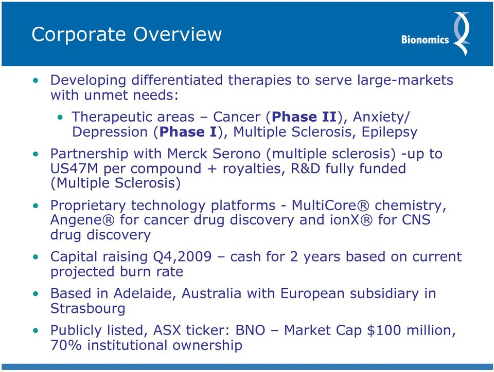 technology platforms - MultiCore chemistry, Angene for cancer drug discovery and ionx for CNS drug discovery Capital raising Q4,2009 cash for 2 years based on current