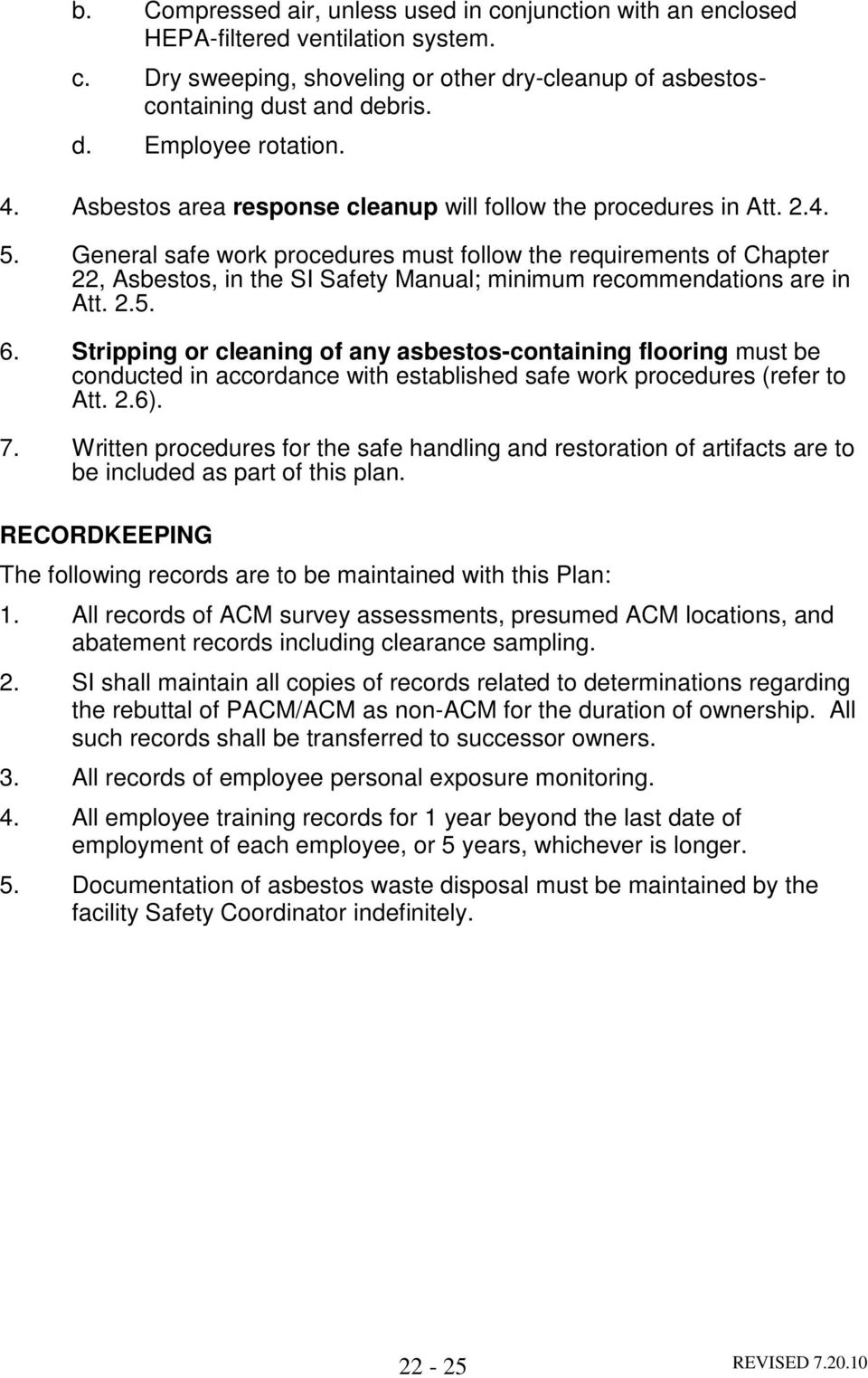 General safe work procedures must follow the requirements of Chapter 22, Asbestos, in the SI Safety Manual; minimum recommendations are in Att. 2.5. 6.