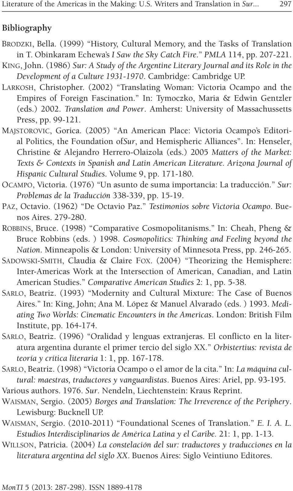 Cambridge: Cambridge UP. Larkosh, Christopher. (2002) Translating Woman: Victoria Ocampo and the Empires of Foreign Fascination. In: Tymoczko, Maria & Edwin Gentzler (eds.) 2002.