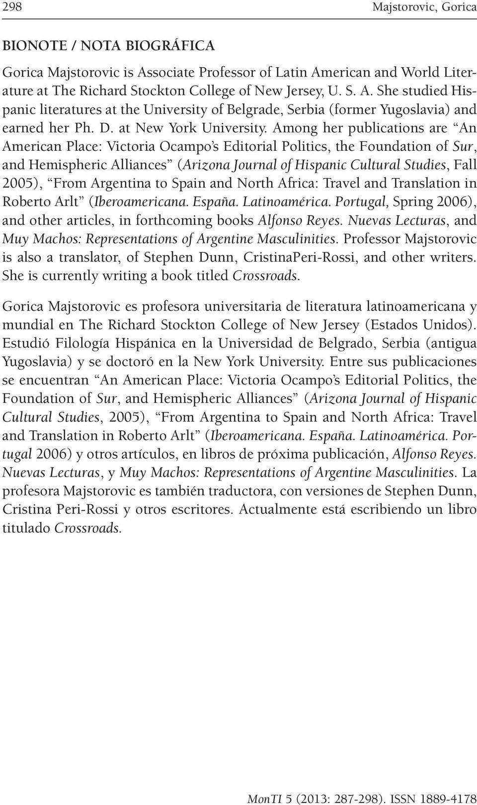Among her publications are An American Place: Victoria Ocampo s Editorial Politics, the Foundation of Sur, and Hemispheric Alliances (Arizona Journal of Hispanic Cultural Studies, Fall 2005), From