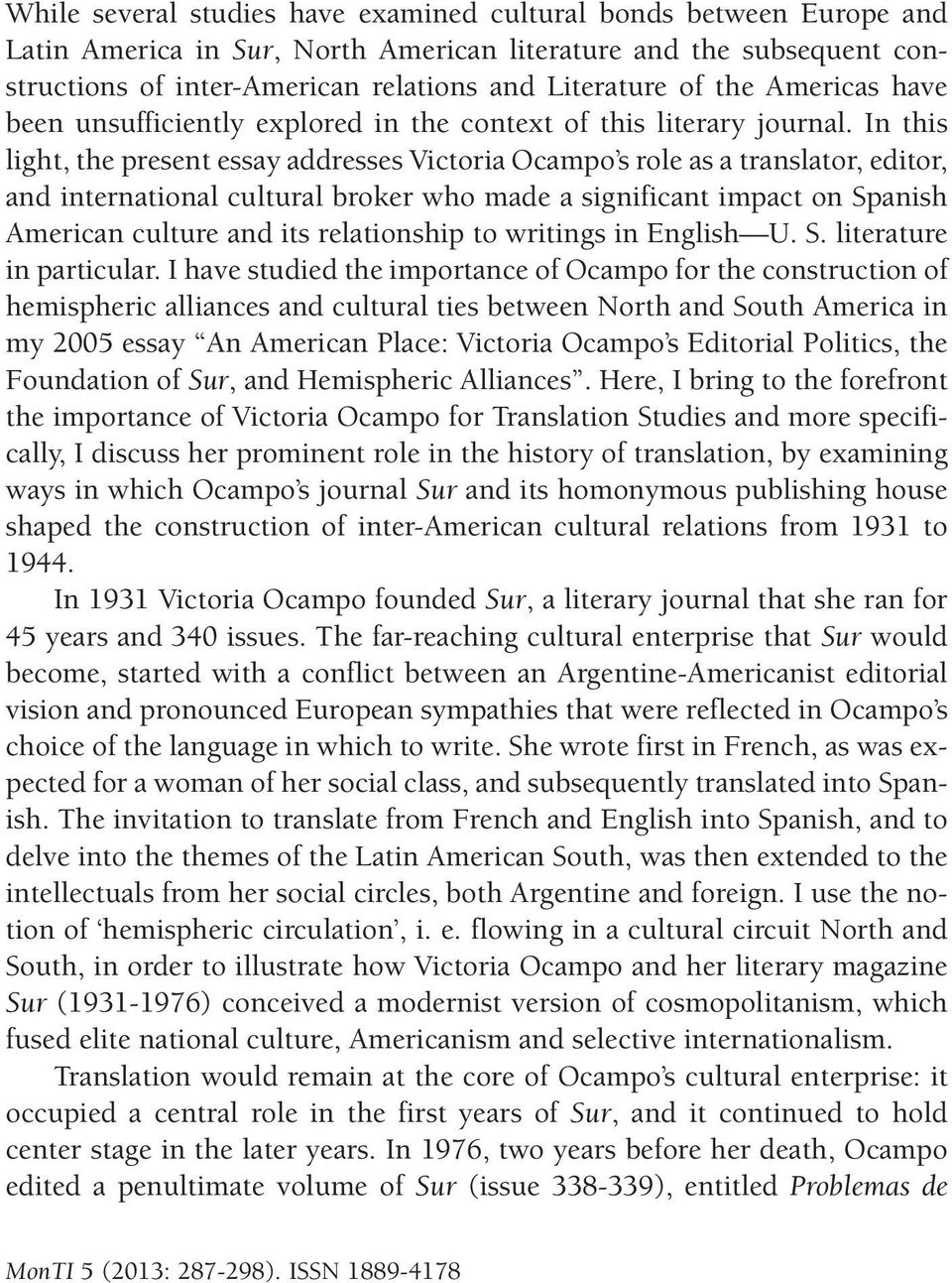 In this light, the present essay addresses Victoria Ocampo s role as a translator, editor, and international cultural broker who made a significant impact on Spanish American culture and its