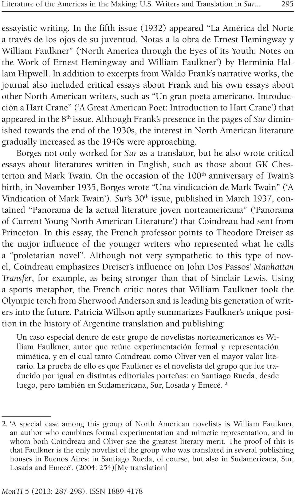 In addition to excerpts from Waldo Frank s narrative works, the journal also included critical essays about Frank and his own essays about other North American writers, such as Un gran poeta