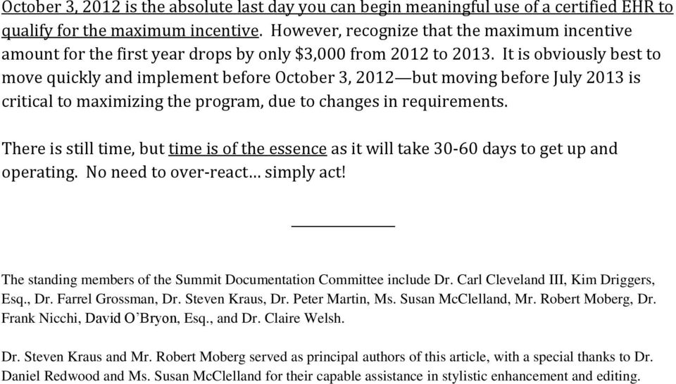 It is obviously best to move quickly and implement before October 3, 2012 but moving before July 2013 is critical to maximizing the program, due to changes in requirements.