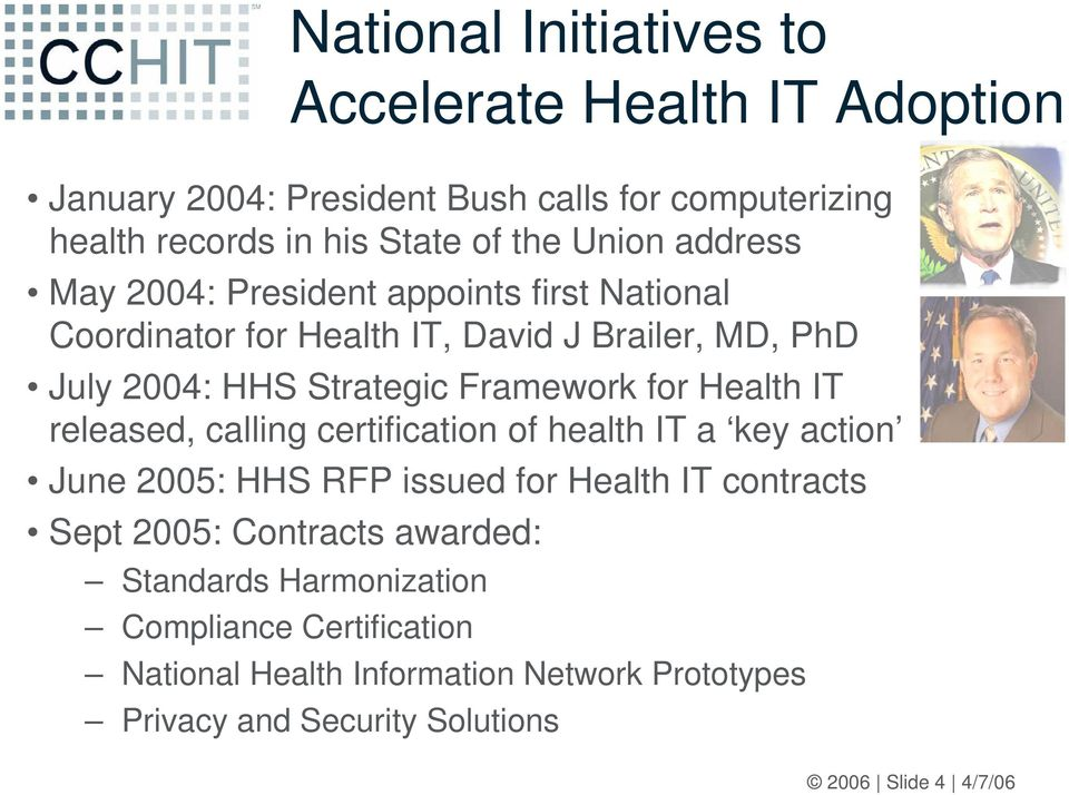 for Health IT released, calling certification of health IT a key action June 2005: HHS RFP issued for Health IT contracts Sept 2005: Contracts