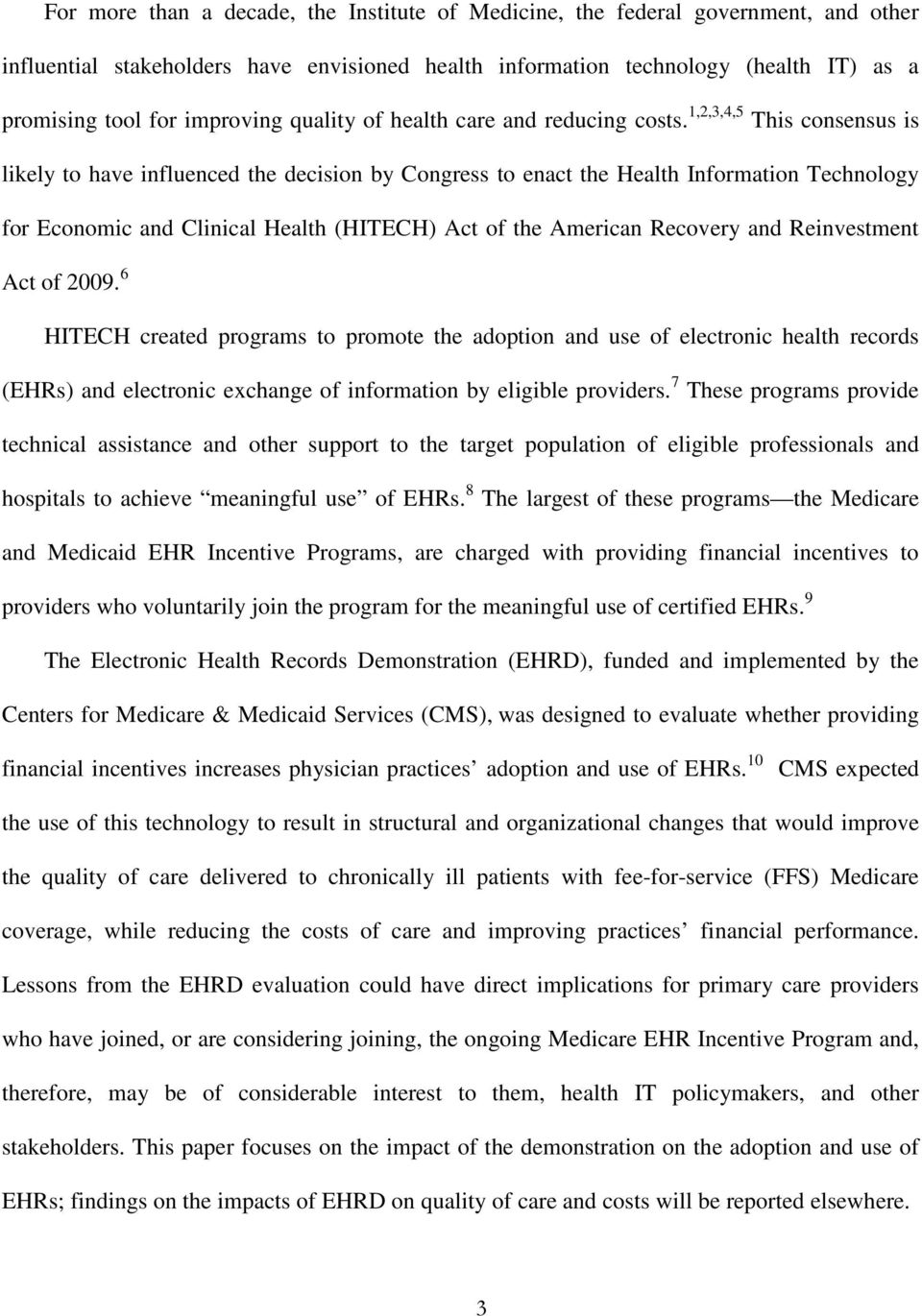 1,2,3,4,5 This consensus is likely to have influenced the decision by Congress to enact the Health Information Technology for Economic and Clinical Health (HITECH) Act of the American Recovery and