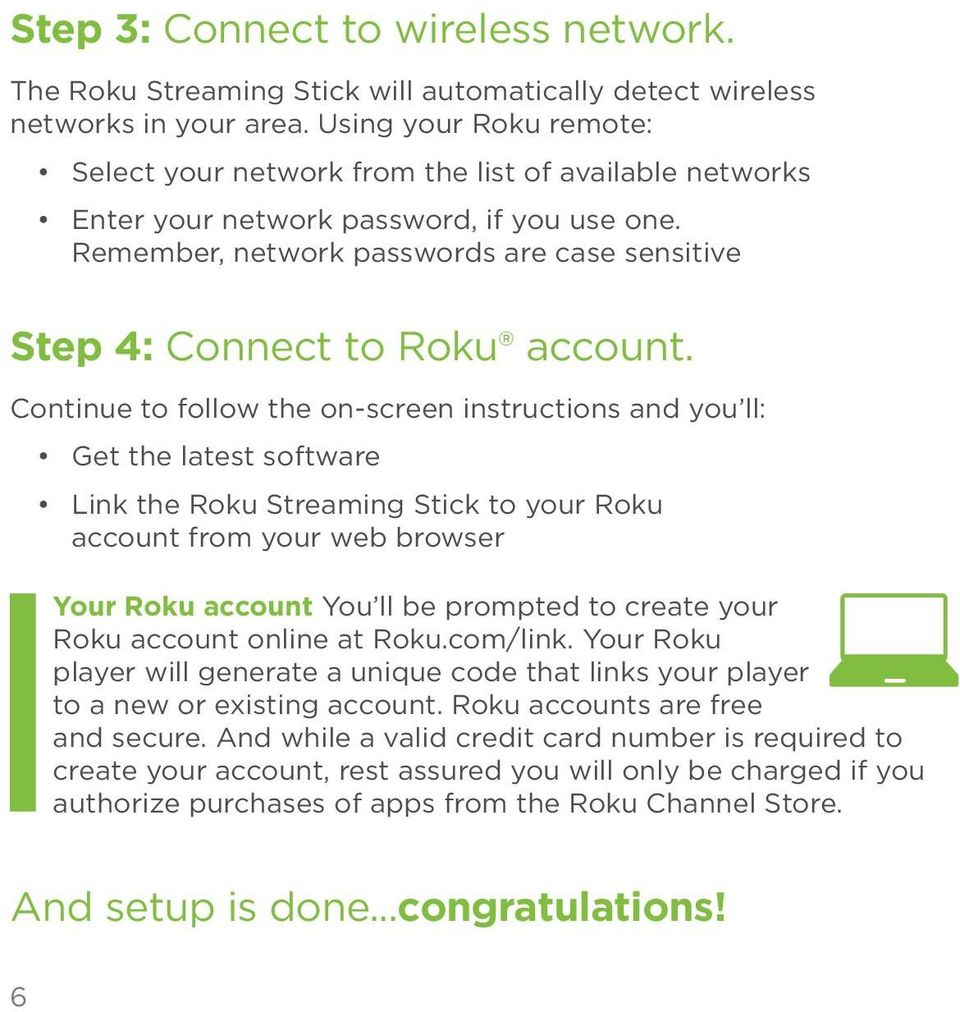 Remember, network passwords are case sensitive Step 4: Connect to Roku account.