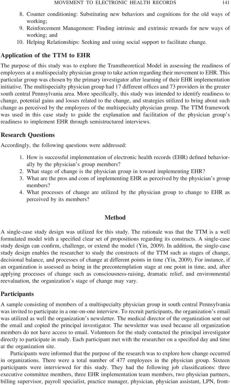 Application of the TTM to EHR The purpose of this study was to explore the Transtheoretical Model in assessing the readiness of employees at a multispecialty physician group to take action regarding