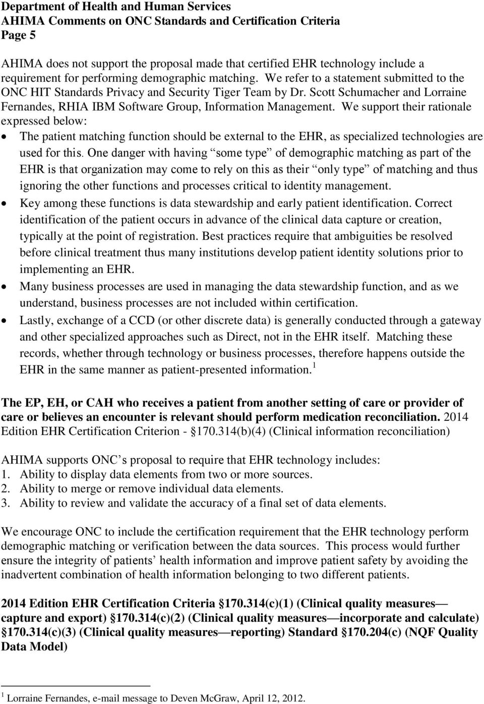 We support their rationale expressed below: The patient matching function should be external to the EHR, as specialized technologies are used for this.