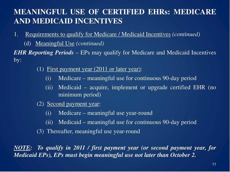 certified EHR (no minimum period) (2) Second payment year: (i) (ii) Medicare meaningful use year-round Medicaid meaningful use for continuous 90-day period (3)