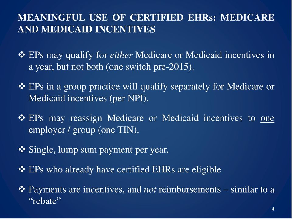 EPs may reassign Medicare or Medicaid incentives to one employer / group (one TIN).
