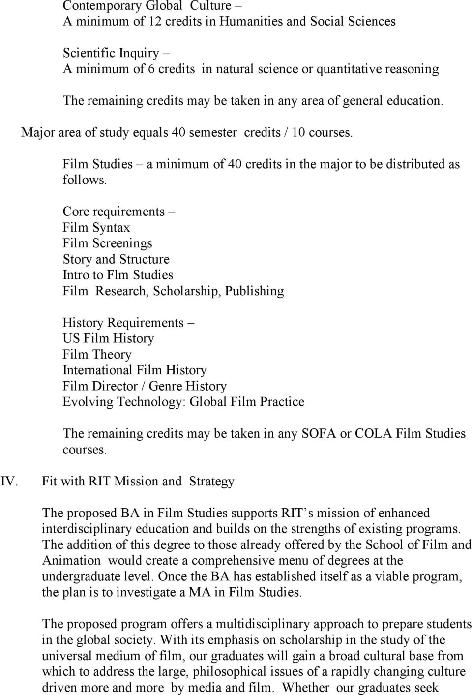 Core requirements Film Syntax Film Screenings Story and Structure Intro to Flm Studies Film Research, Scholarship, Publishing History Requirements US Film History Film Theory International Film