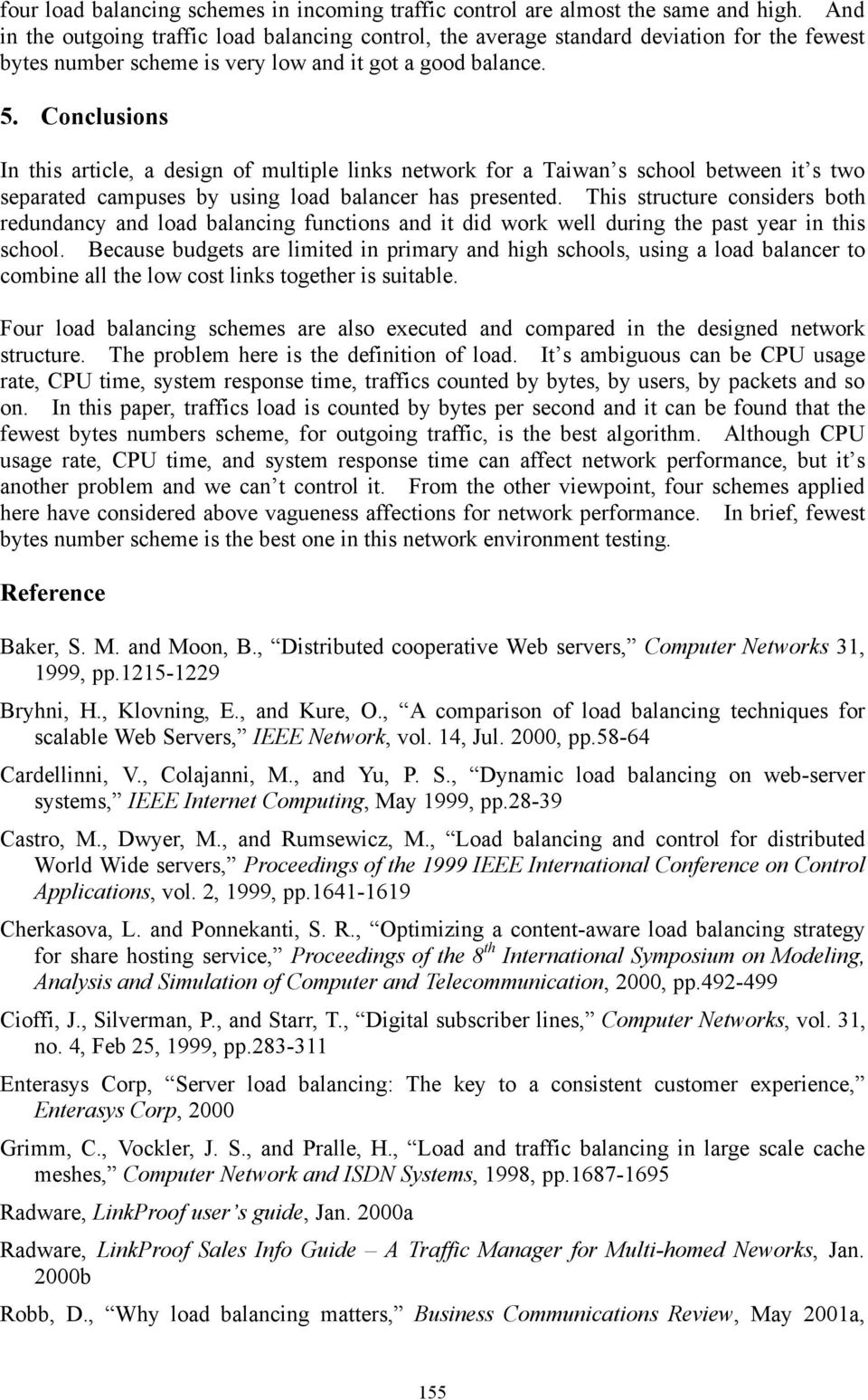 Conclusions In this article, a design of multiple links network for a Taiwan s school between it s two separated campuses by using load balancer has presented.
