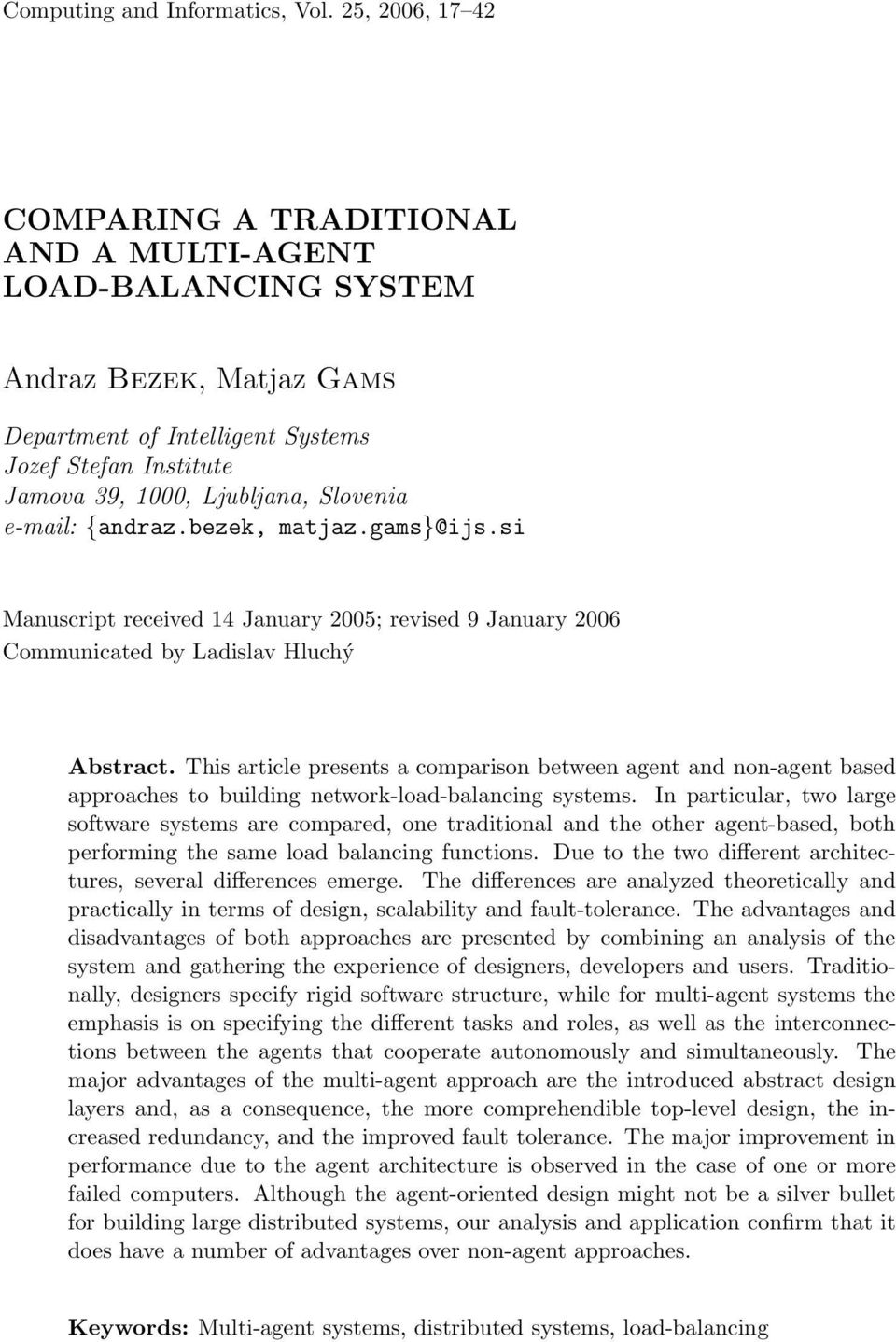 e-mail: {andraz.bezek, matjaz.gams}@ijs.si Manuscript received 14 January 2005; revised 9 January 2006 Communicated by Ladislav Hluchý Abstract.