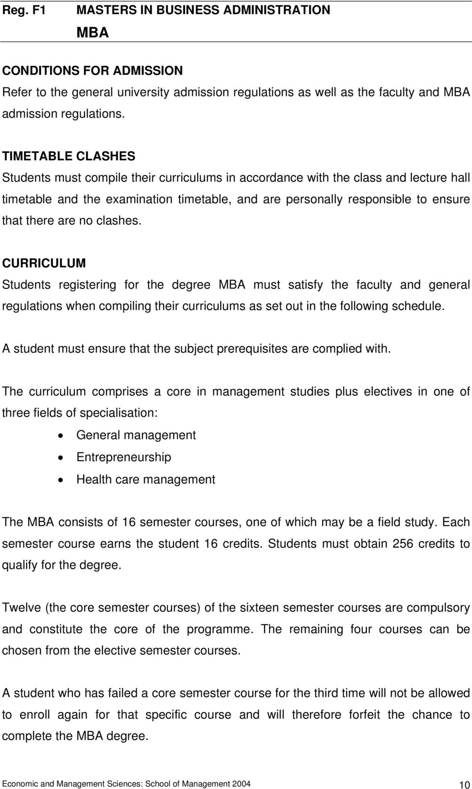 are no clashes. CURRICULUM Students registering for the degree MBA must satisfy the faculty and general regulations when compiling their curriculums as set out in the following schedule.