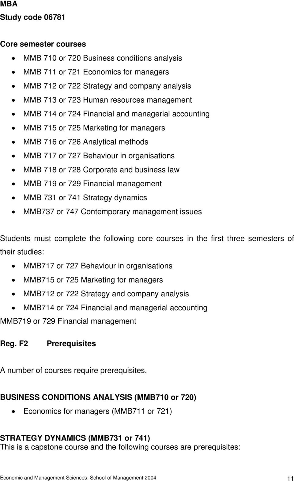 728 Corporate and business law MMB 719 or 729 Financial management MMB 731 or 741 Strategy dynamics MMB737 or 747 Contemporary management issues Students must complete the following core courses in