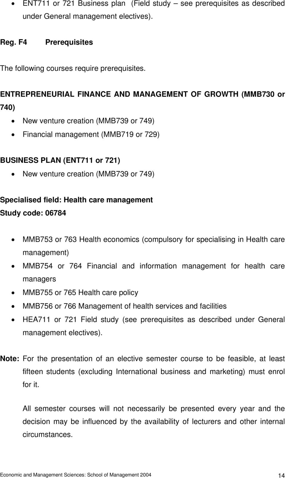 or 749) Specialised field: Health care management Study code: 06784 MMB753 or 763 Health economics (compulsory for specialising in Health care management) MMB754 or 764 Financial and information