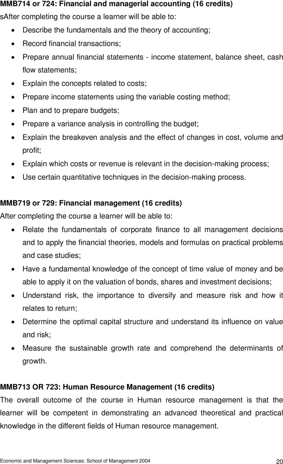 method; Plan and to prepare budgets; Prepare a variance analysis in controlling the budget; Explain the breakeven analysis and the effect of changes in cost, volume and profit; Explain which costs or