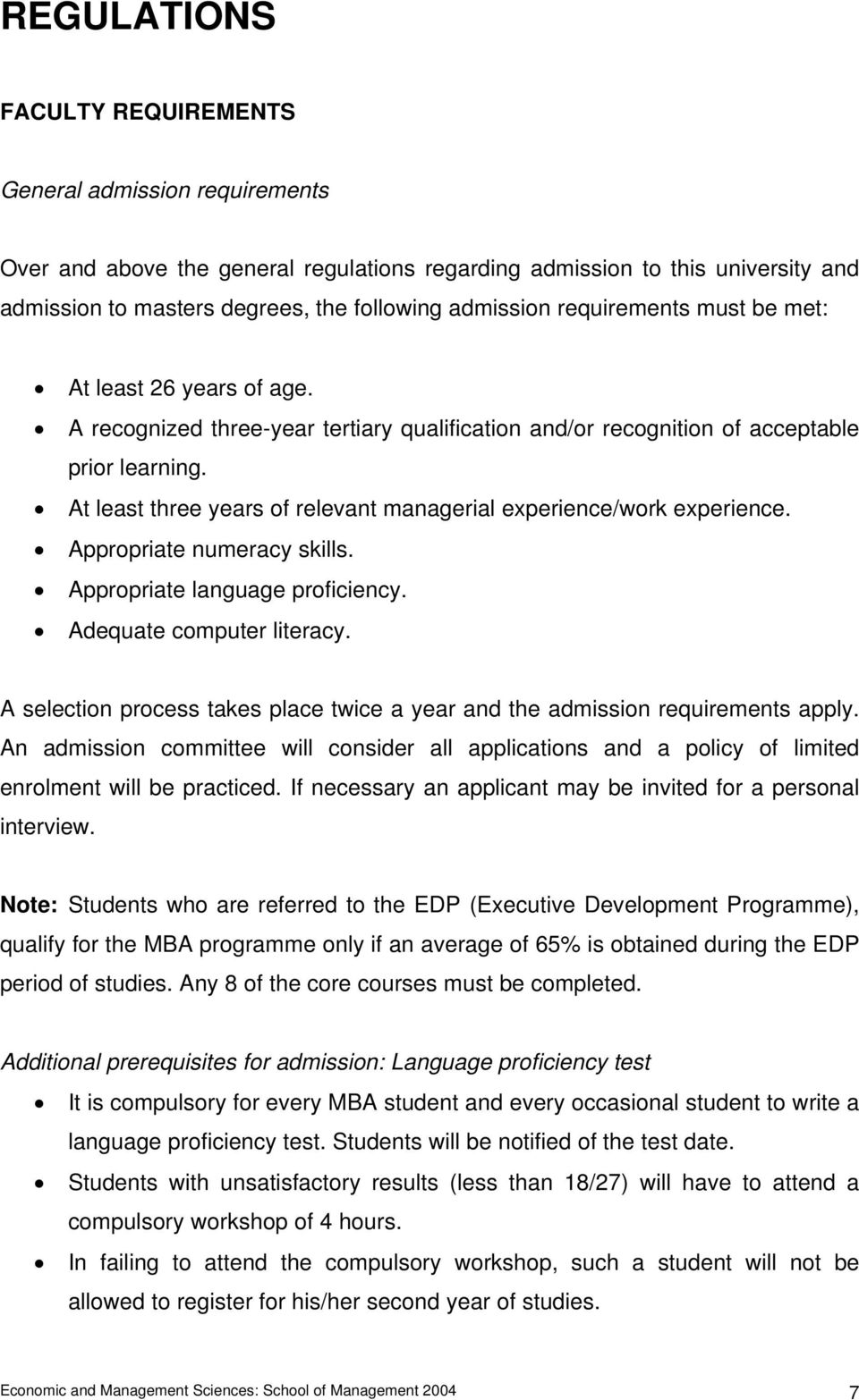 At least three years of relevant managerial experience/work experience. Appropriate numeracy skills. Appropriate language proficiency. Adequate computer literacy.