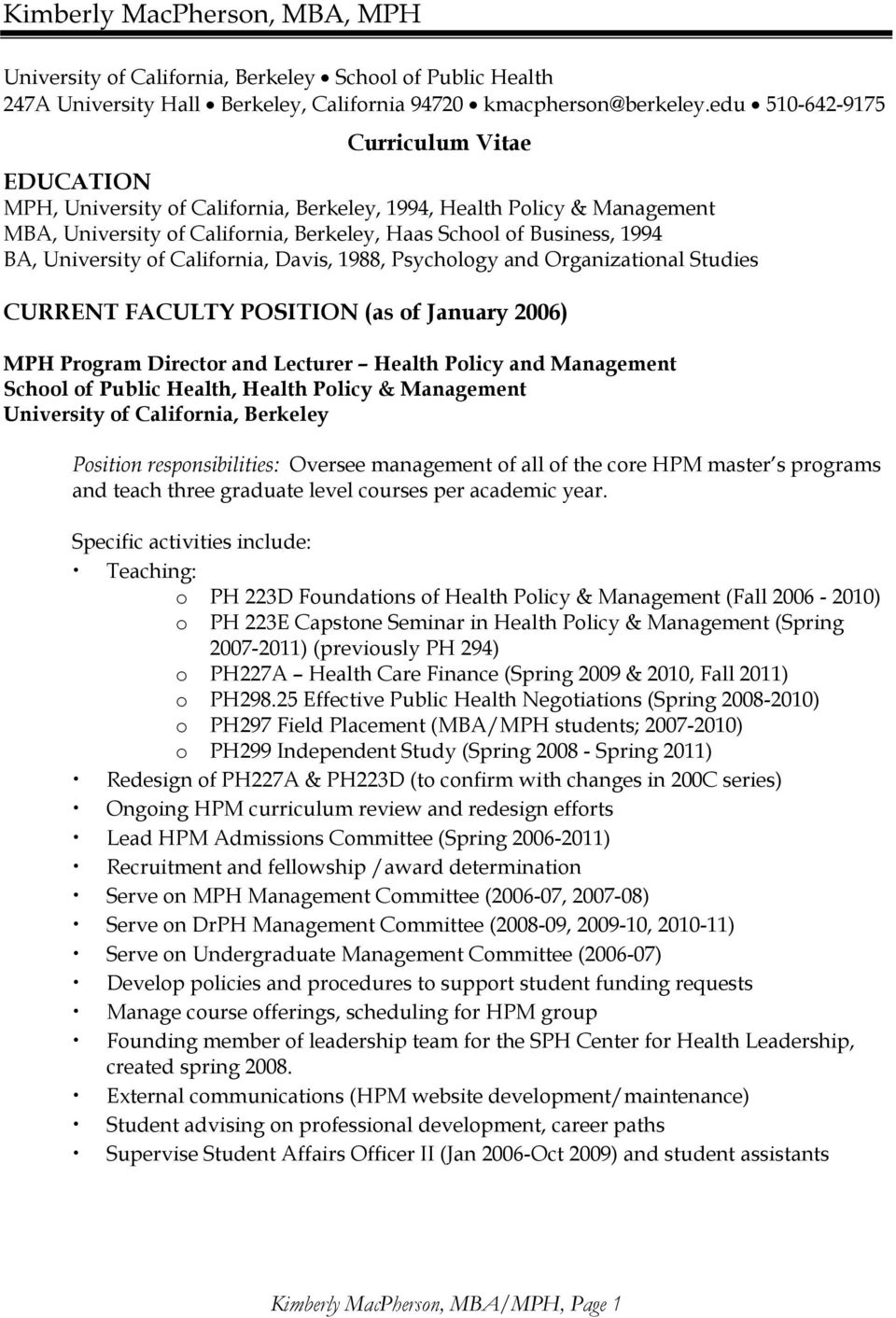 University of California, Davis, 1988, Psychology and Organizational Studies CURRENT FACULTY POSITION (as of January 2006) MPH Program Director and Lecturer Health Policy and Management School of