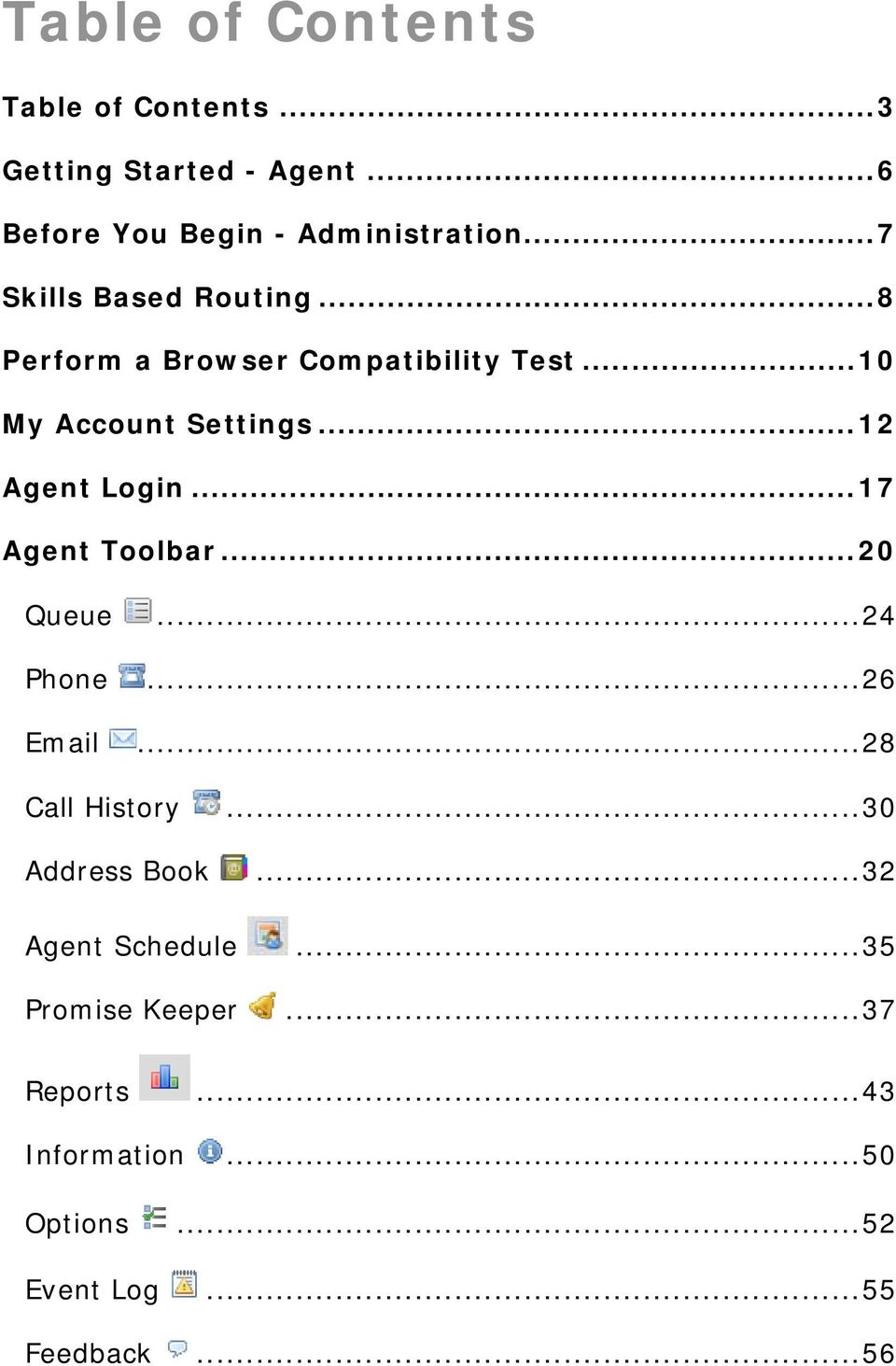 .. 12 Agent Login... 17 Agent Toolbar... 20 Queue... 24 Phone... 26 Email... 28 Call History.