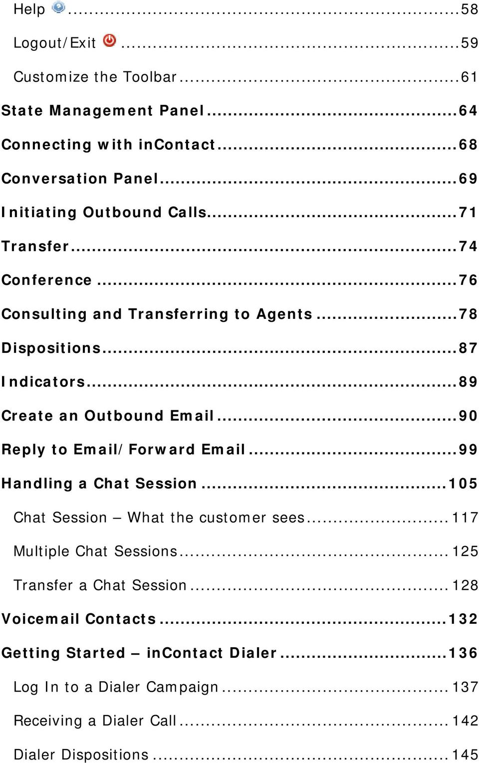 .. 89 Create an Outbound Email... 90 Reply to Email/Forward Email... 99 Handling a Chat Session... 105 Chat Session What the customer sees.