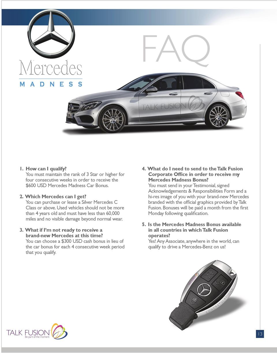 What if I m not ready to receive a brand-new Mercedes at this time? You can choose a $300 USD cash bonus in lieu of the car bonus for each 4