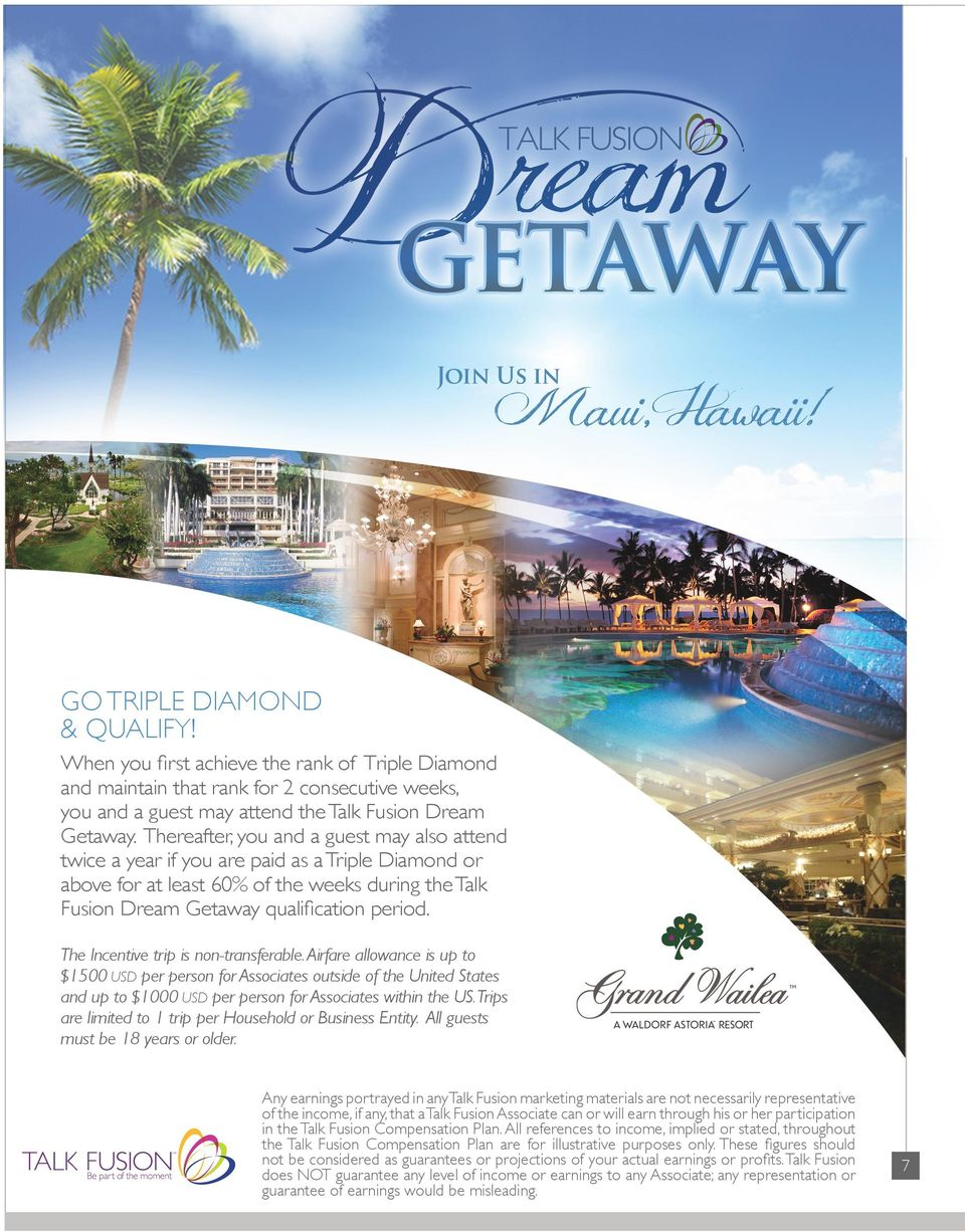 Thereafter, you and a guest may also attend twice a year if you are paid as a Triple Diamond or above for at least 60% of the weeks during the Talk Fusion Dream Getaway