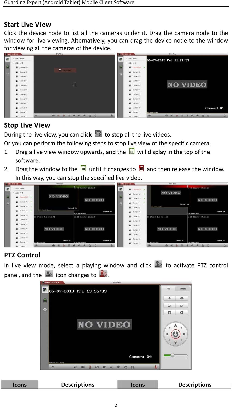 Or you can perform the following steps to stop live view of the specific camera. 1. Drag a live view window upwards, and the will display in the top of the software. 2.