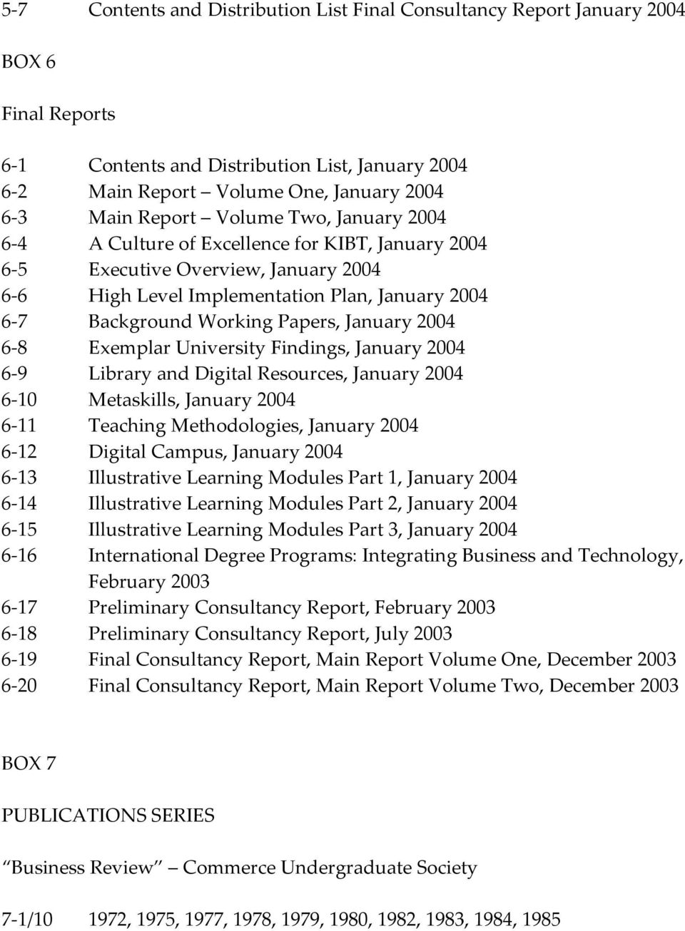January 2004 6-8 Exemplar University Findings, January 2004 6-9 Library and Digital Resources, January 2004 6-10 Metaskills, January 2004 6-11 Teaching Methodologies, January 2004 6-12 Digital